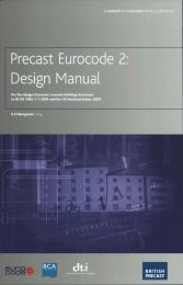 Precast Eurocode 2: design manual. For the design of precast concrete building structures to BS EN 1992-1-1:2004 and the UK National Annex: 2005