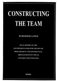 "Constructing the team - ""The Latham report"": Final report of the government/industry review of procurement and contractual arrangements in the UK construction industry"
